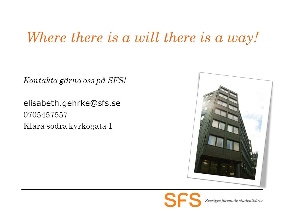 Where there is a will there is a way. Kontakta gärna oss på SFS.