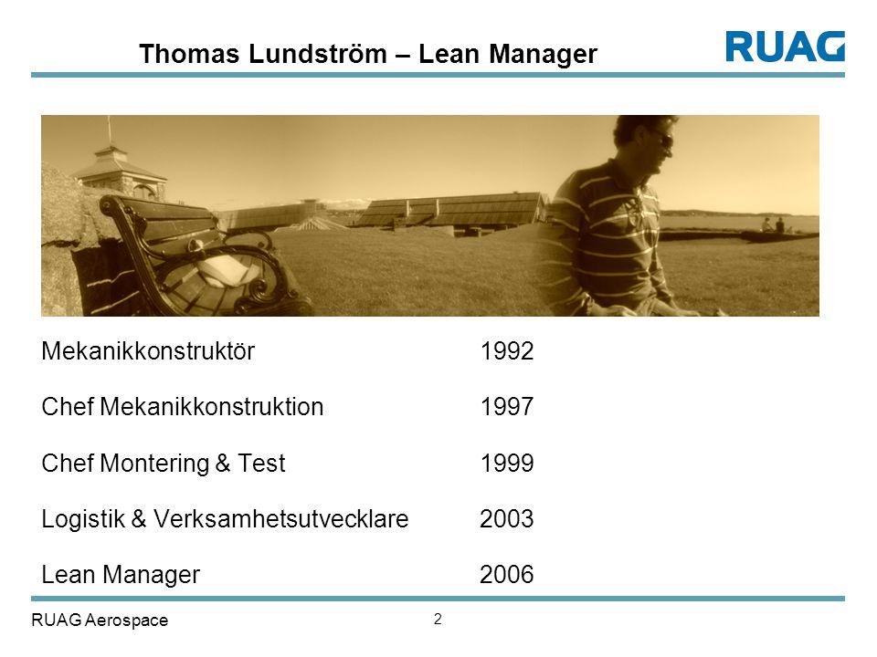 2 Thomas Lundström – Lean Manager Mekanikkonstruktör1992 Chef Mekanikkonstruktion1997 Chef Montering & Test1999 Logistik & Verksamhetsutvecklare2003 L
