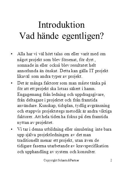 Copyright:Scharin&Partner13 Val av projektgruppsmedlemmar Vilka och varför.