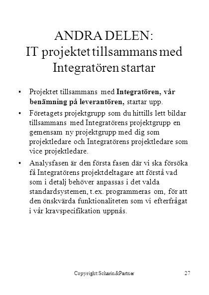 Copyright:Scharin&Partner27 ANDRA DELEN: IT projektet tillsammans med Integratören startar •Projektet tillsammans med Integratören, vår benämning på l