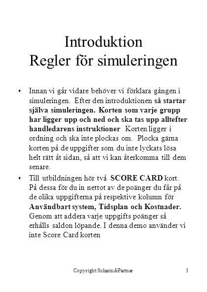 Copyright:Scharin&Partner14 Val av projektgruppsmedlemmar Fortsättning resultat •Rune, redovs.
