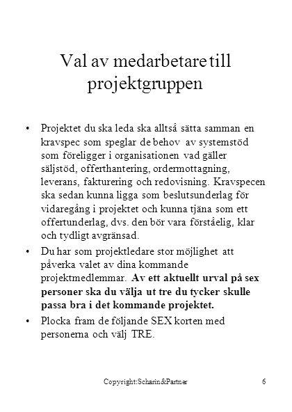 Copyright:Scharin&Partner7 Kandidat 1 till projektgrupp Säljare, applikationer Sverige Arne Svensson •Supersäljare som nått goda resultat i flera år.