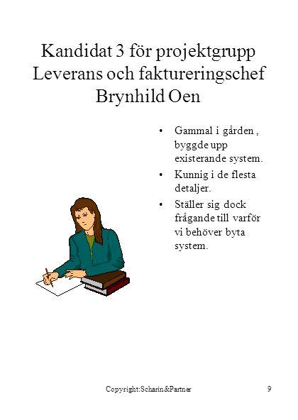 Copyright:Scharin&Partner9 Kandidat 3 för projektgrupp Leverans och faktureringschef Brynhild Oen •Gammal i gården, byggde upp existerande system. •Ku