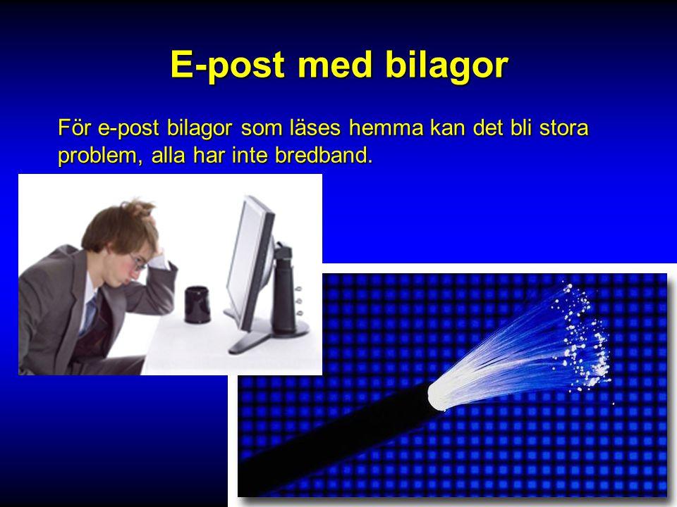 E-post med bilagor För e-post bilagor som läses hemma kan det bli stora problem, alla har inte bredband.
