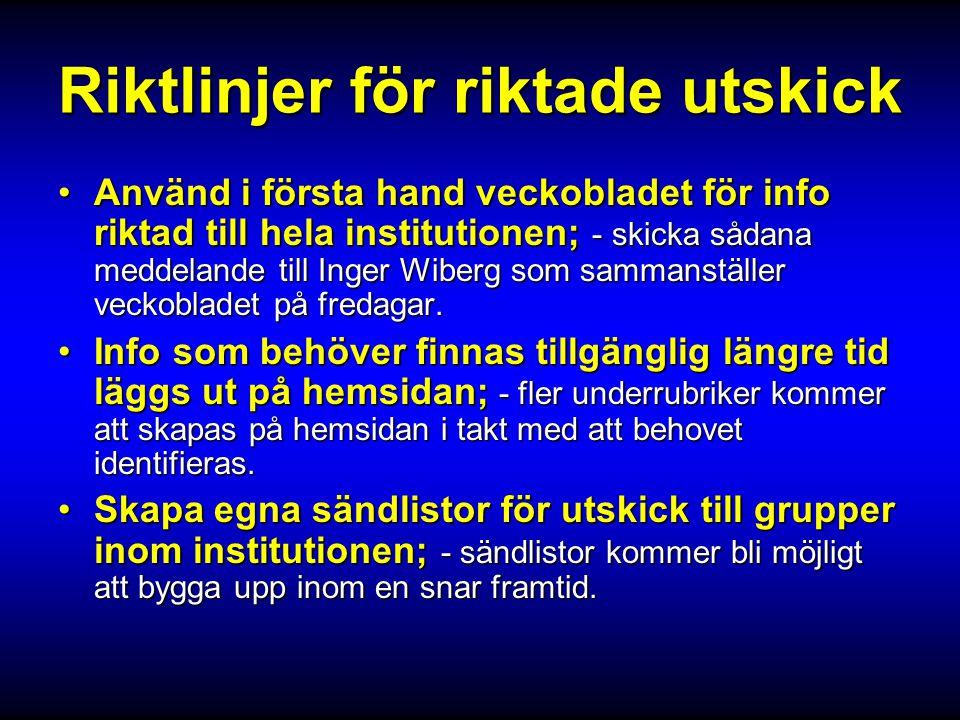 Riktlinjer för riktade utskick •Använd i första hand veckobladet för info riktad till hela institutionen; - skicka sådana meddelande till Inger Wiberg som sammanställer veckobladet på fredagar.