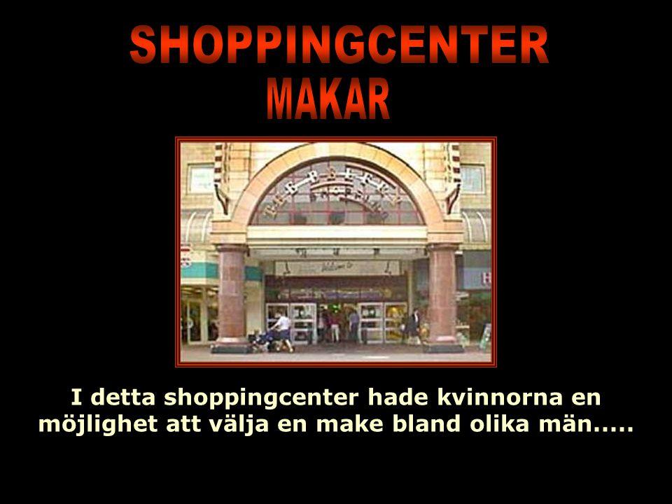 I detta shoppingcenter hade kvinnorna en möjlighet att välja en make bland olika män.....