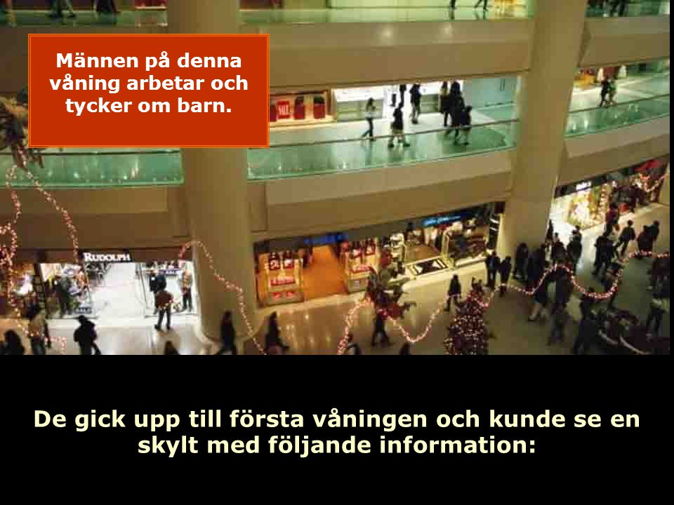De gick upp till första våningen och kunde se en skylt med följande information: Männen på denna våning arbetar och tycker om barn.
