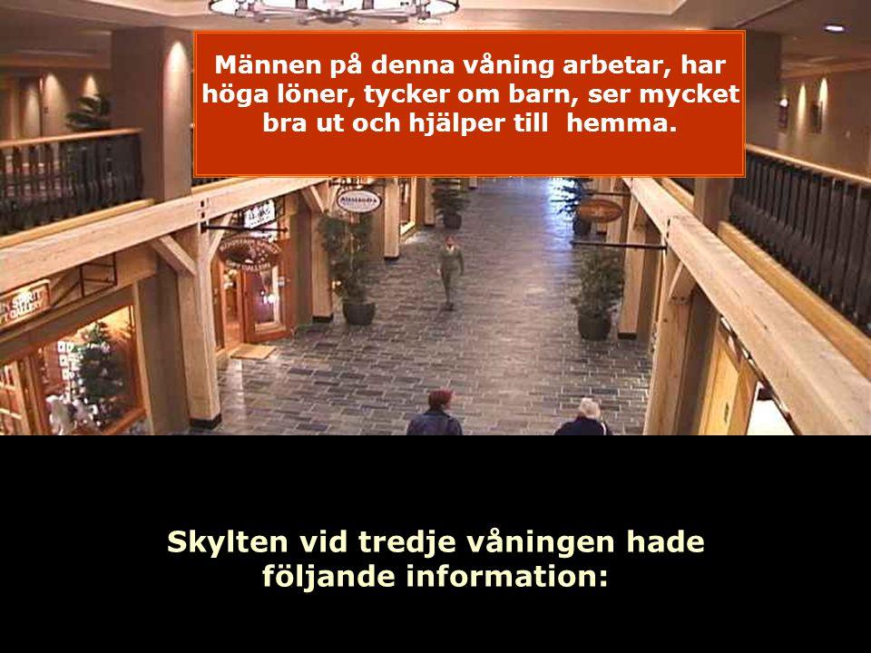 Skylten vid tredje våningen hade följande information: Männen på denna våning arbetar, har höga löner, tycker om barn, ser mycket bra ut och hjälper till hemma.