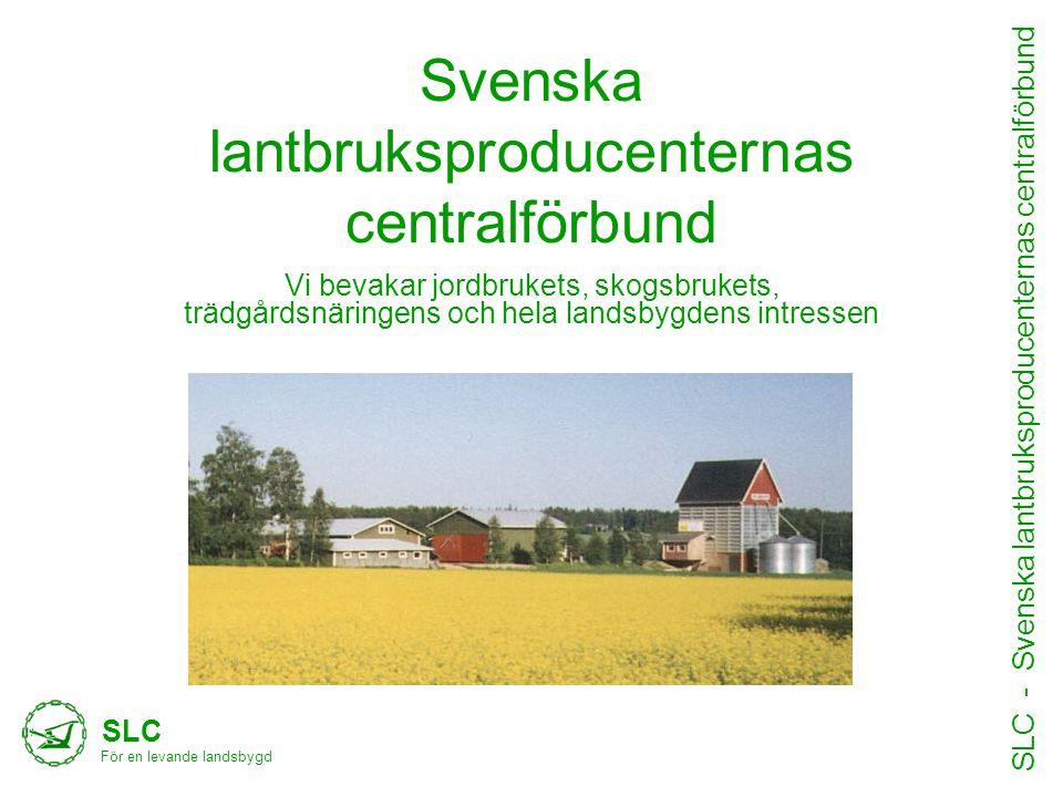Svenska lantbruksproducenternas centralförbund Vi bevakar jordbrukets, skogsbrukets, trädgårdsnäringens och hela landsbygdens intressen SLC För en lev