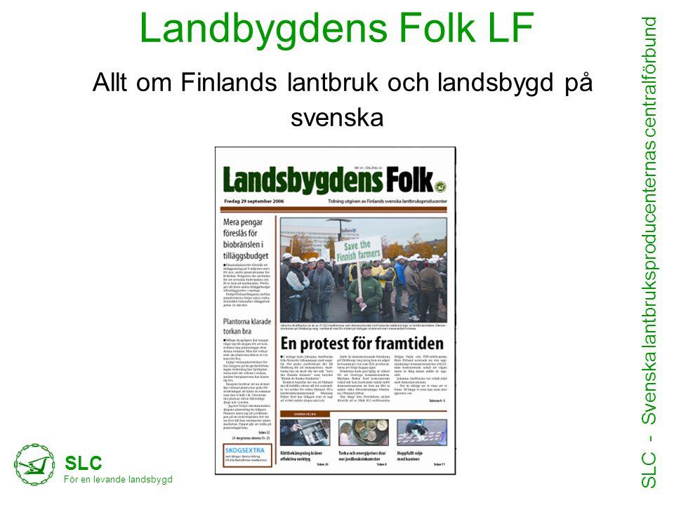 Landbygdens Folk LF Allt om Finlands lantbruk och landsbygd på svenska SLC För en levande landsbygd SLC - Svenska lantbruksproducenternas centralförbu