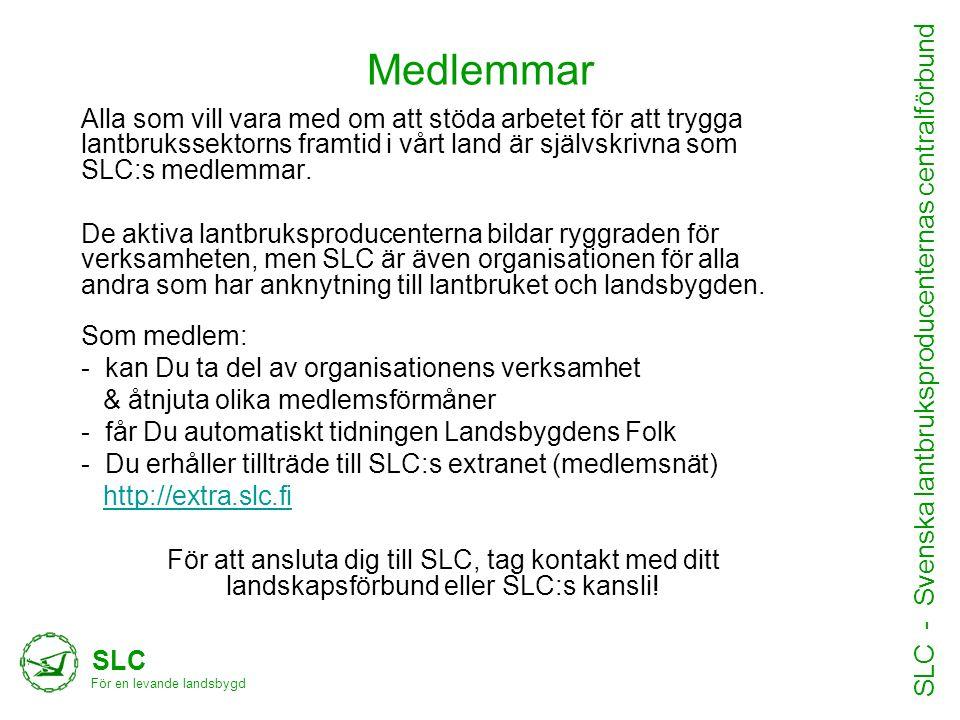 Medlemmar SLC För en levande landsbygd SLC - Svenska lantbruksproducenternas centralförbund •Text hit Alla som vill vara med om att stöda arbetet för