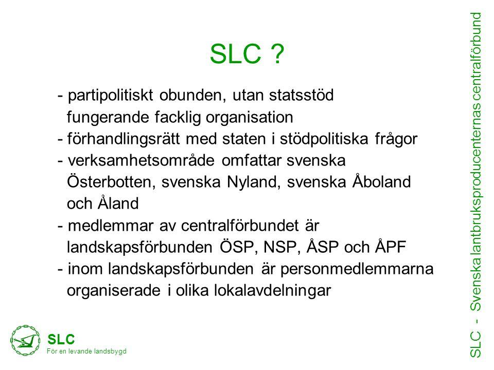 SLC ? - partipolitiskt obunden, utan statsstöd fungerande facklig organisation - förhandlingsrätt med staten i stödpolitiska frågor - verksamhetsområd