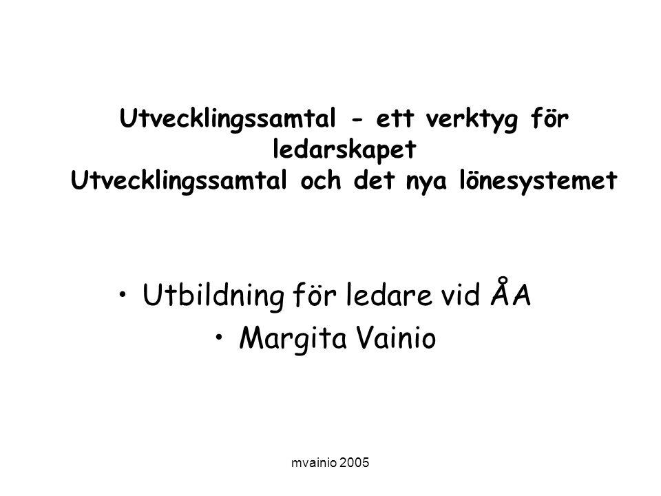 mvainio 2005 Utvecklingssamtal - ett verktyg för ledarskapet Utvecklingssamtal och det nya lönesystemet •Utbildning för ledare vid ÅA •Margita Vainio