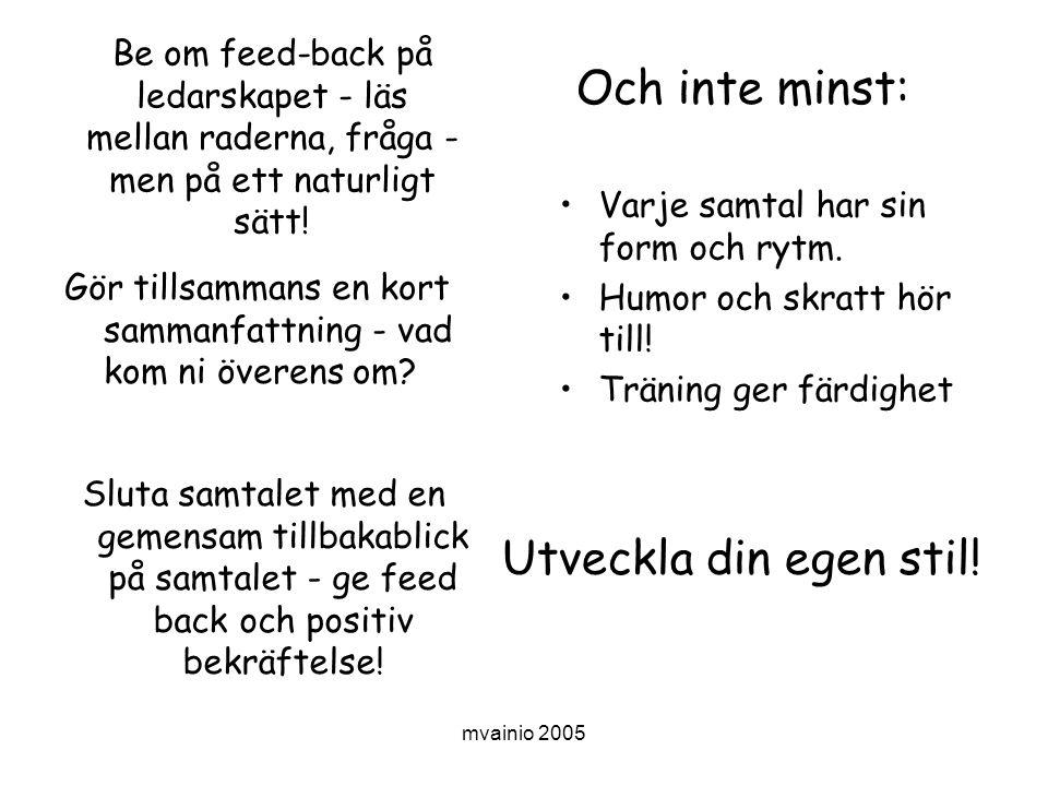 mvainio 2005 Be om feed-back på ledarskapet - läs mellan raderna, fråga - men på ett naturligt sätt.