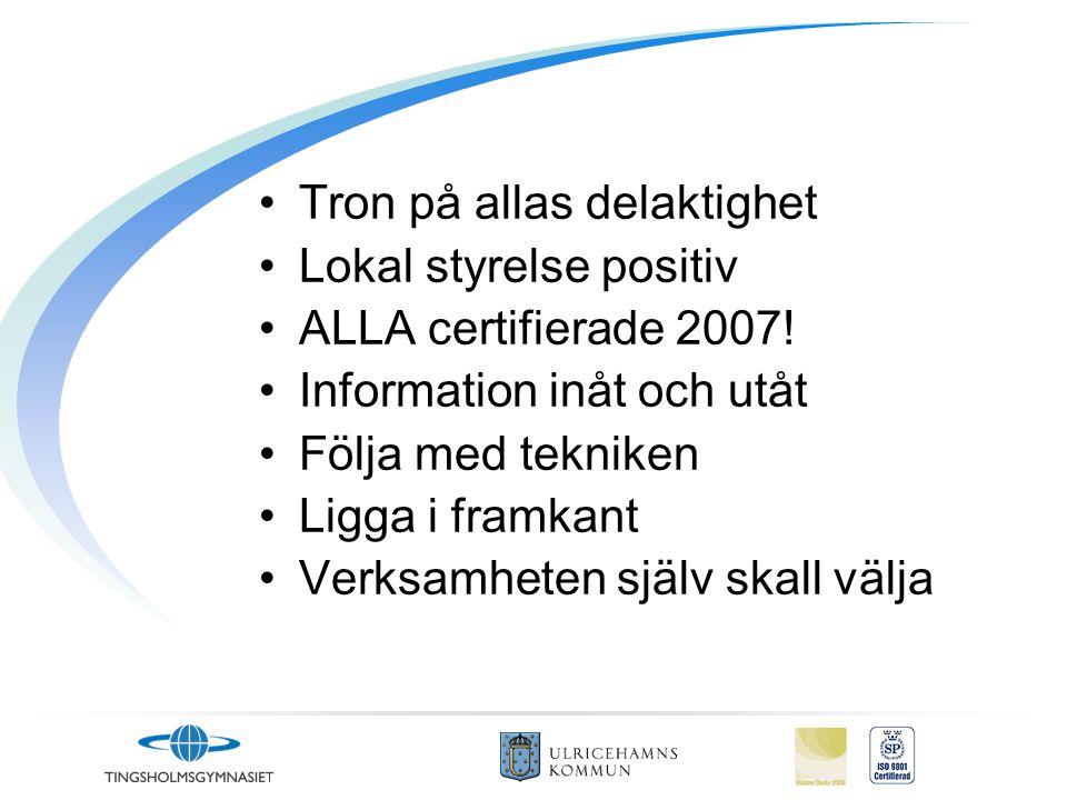 •Tron på allas delaktighet •Lokal styrelse positiv •ALLA certifierade 2007! •Information inåt och utåt •Följa med tekniken •Ligga i framkant •Verksamh