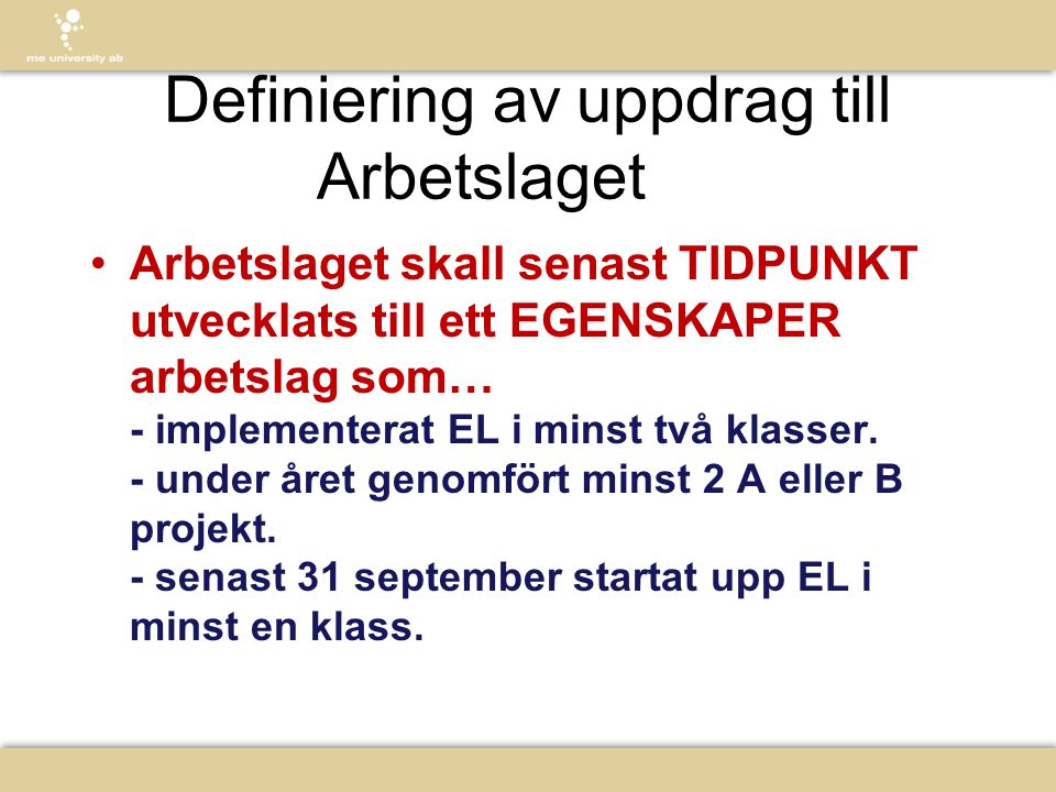 Definiering av uppdrag till Arbetslaget •Arbetslaget skall senast TIDPUNKT utvecklats till ett EGENSKAPER arbetslag som… - implementerat EL i minst tv