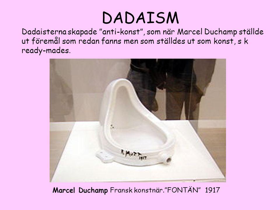 """DADAISM Dadaisterna skapade """"anti-konst"""", som när Marcel Duchamp ställde ut föremål som redan fanns men som ställdes ut som konst, s k ready-mades. Ma"""