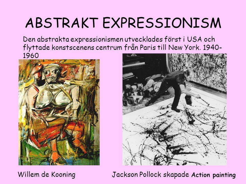 ABSTRAKT EXPRESSIONISM Den abstrakta expressionismen utvecklades först i USA och flyttade konstscenens centrum från Paris till New York. 1940- 1960 Wi