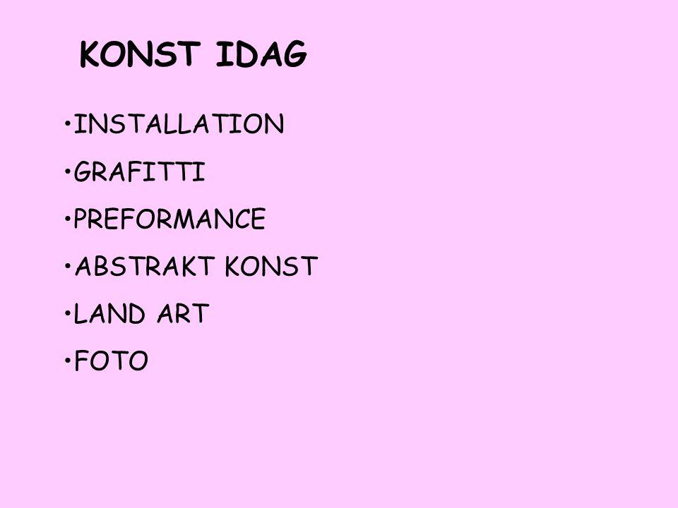 •INSTALLATION •GRAFITTI •PREFORMANCE •ABSTRAKT KONST •LAND ART •FOTO KONST IDAG