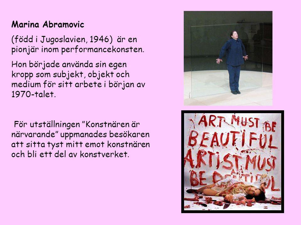 Marina Abramovic (född i Jugoslavien, 1946) är en pionjär inom performancekonsten. Hon började använda sin egen kropp som subjekt, objekt och medium f