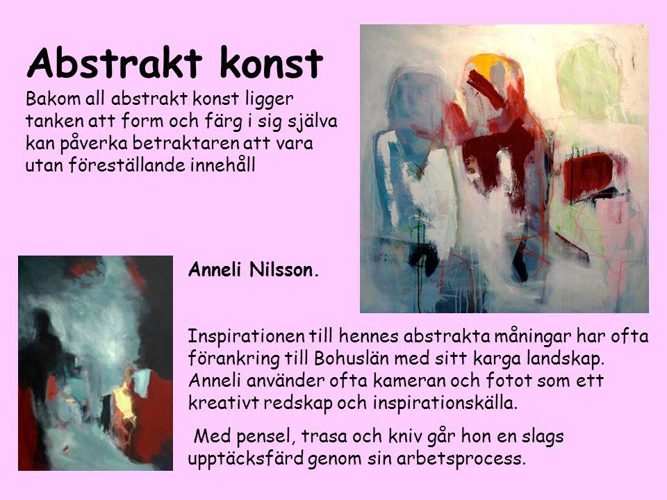 Abstrakt konst Bakom all abstrakt konst ligger tanken att form och färg i sig själva kan påverka betraktaren att vara utan föreställande innehåll Anne