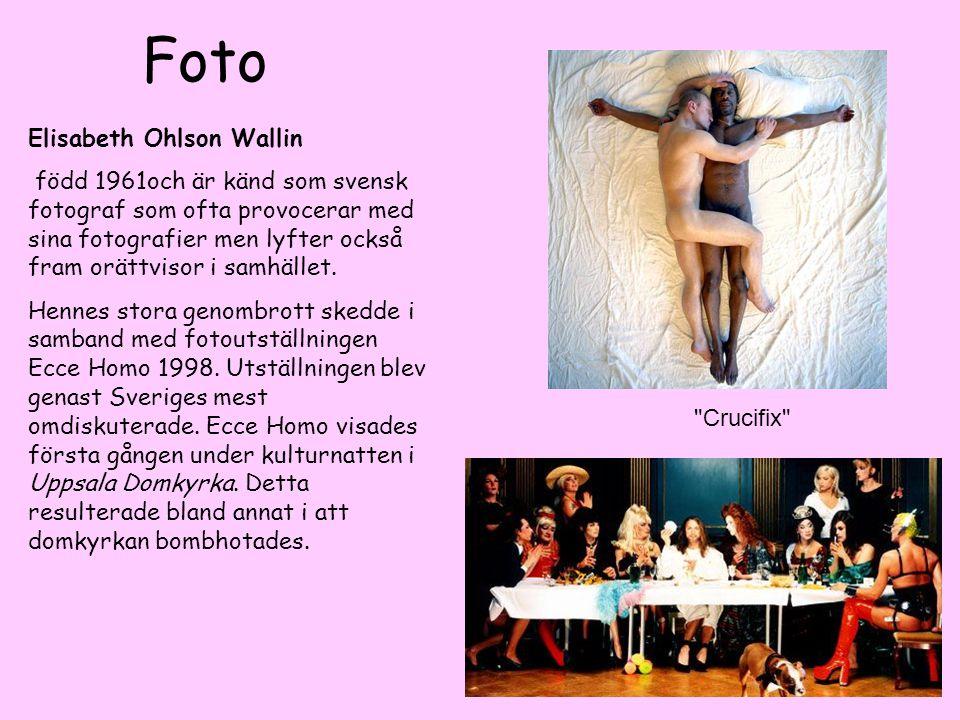 Elisabeth Ohlson Wallin född 1961och är känd som svensk fotograf som ofta provocerar med sina fotografier men lyfter också fram orättvisor i samhället