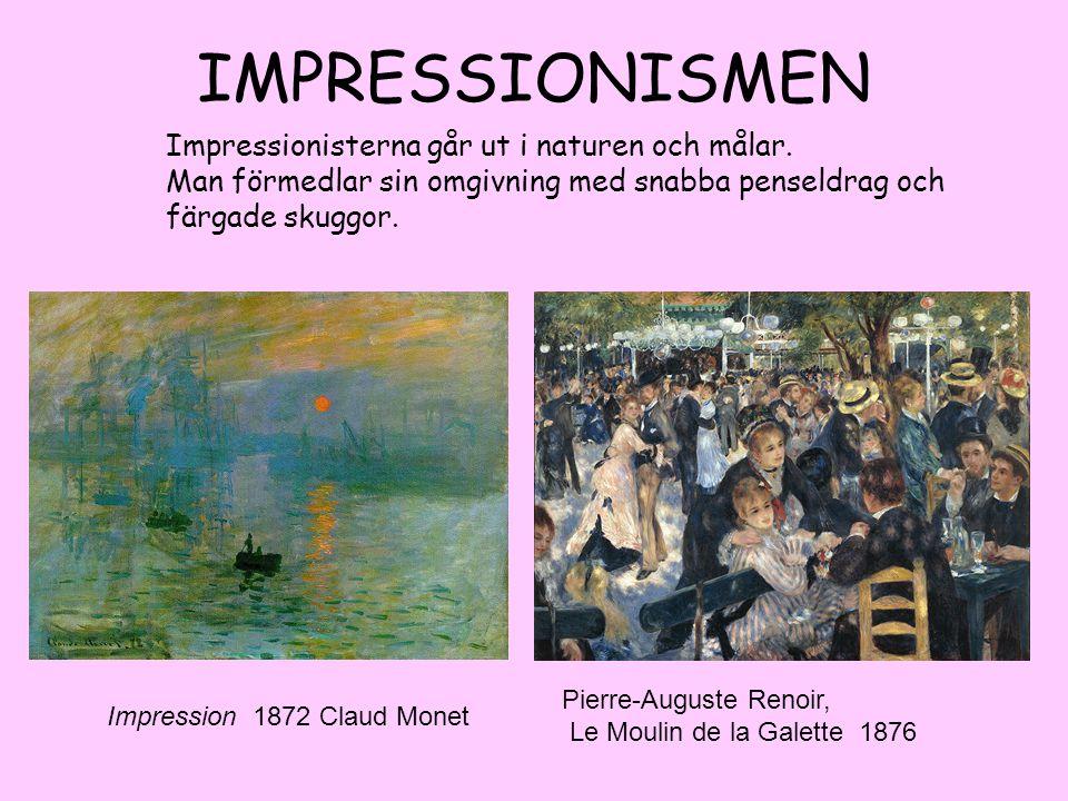IMPRESSIONISMEN Impressionisterna går ut i naturen och målar. Man förmedlar sin omgivning med snabba penseldrag och färgade skuggor. Impression 1872 C