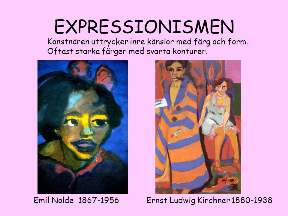 EXPRESSIONISMEN Emil Nolde 1867-1956 Ernst Ludwig Kirchner 1880-1938 Konstnären uttrycker inre känslor med färg och form. Oftast starka färger med sva