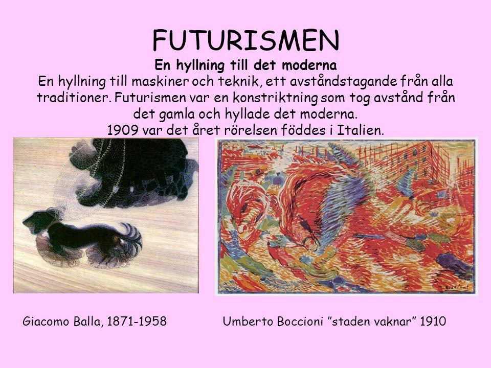 FUTURISMEN En hyllning till det moderna En hyllning till maskiner och teknik, ett avståndstagande från alla traditioner. Futurismen var en konstriktni