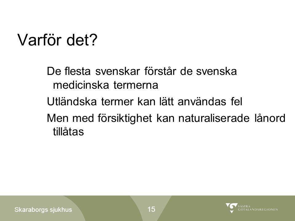 Skaraborgs sjukhus Varför det? De flesta svenskar förstår de svenska medicinska termerna Utländska termer kan lätt användas fel Men med försiktighet k