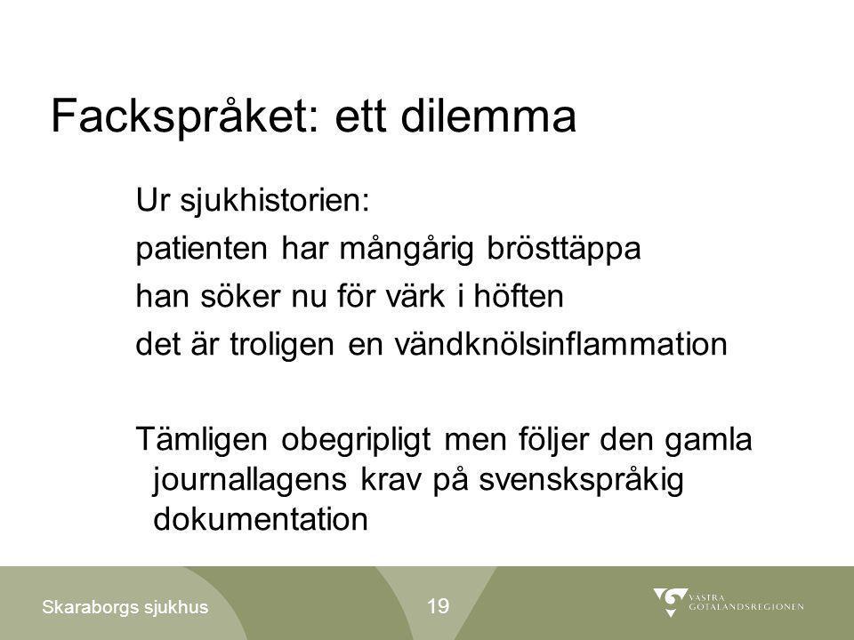 Skaraborgs sjukhus Fackspråket: ett dilemma Ur sjukhistorien: patienten har mångårig brösttäppa han söker nu för värk i höften det är troligen en vänd