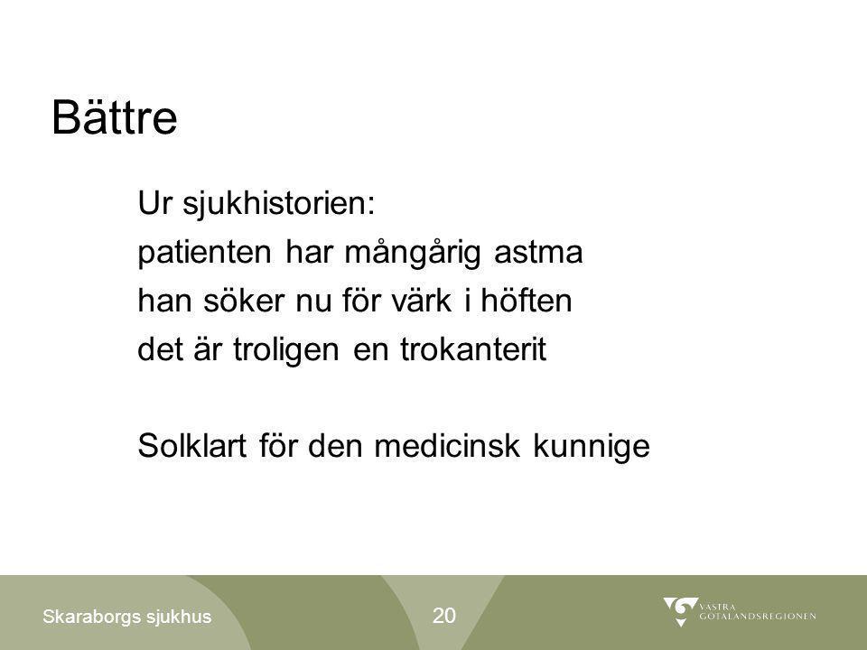 Skaraborgs sjukhus Bättre Ur sjukhistorien: patienten har mångårig astma han söker nu för värk i höften det är troligen en trokanterit Solklart för de