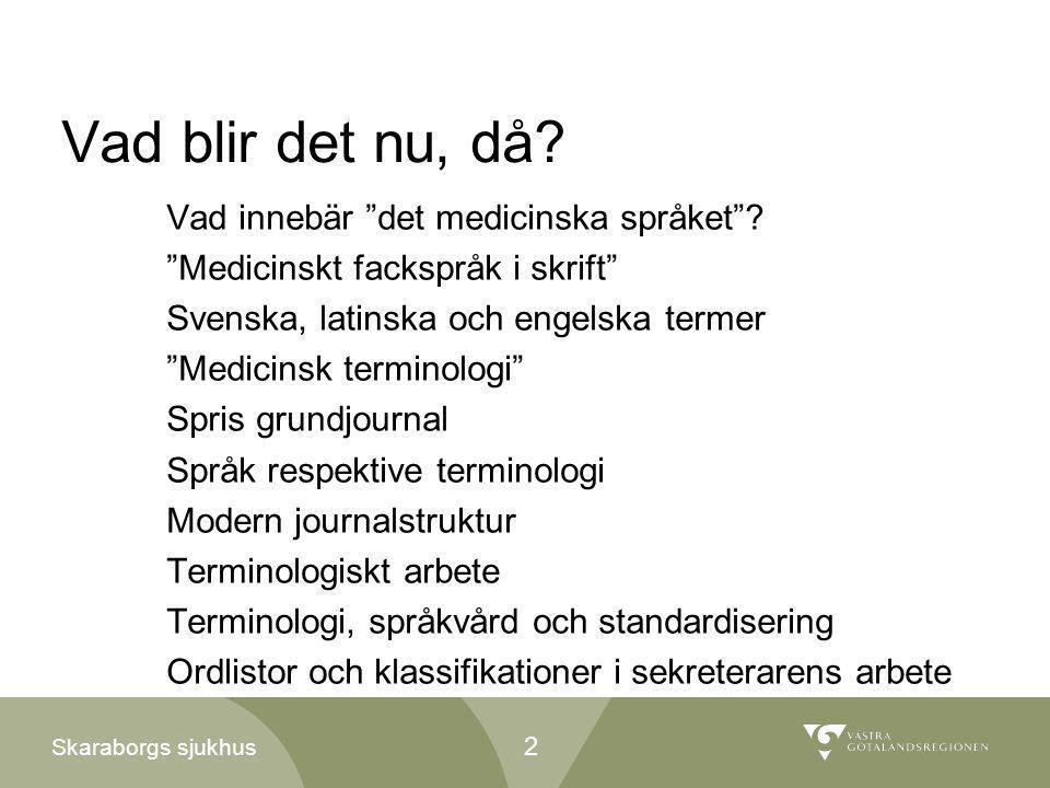"""Skaraborgs sjukhus Vad blir det nu, då? Vad innebär """"det medicinska språket""""? """"Medicinskt fackspråk i skrift"""" Svenska, latinska och engelska termer """"M"""