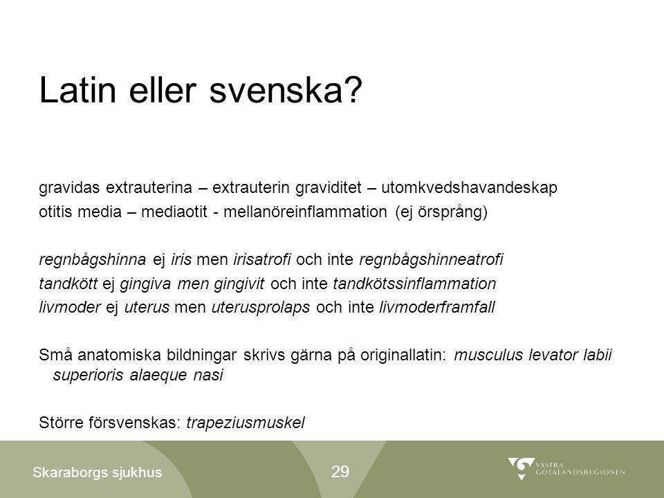 Skaraborgs sjukhus Latin eller svenska? gravidas extrauterina – extrauterin graviditet – utomkvedshavandeskap otitis media – mediaotit - mellanöreinfl