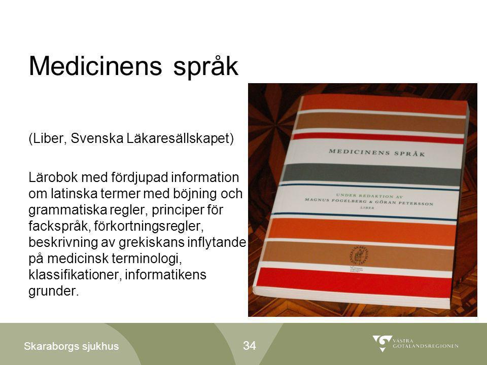 Skaraborgs sjukhus Medicinens språk (Liber, Svenska Läkaresällskapet) Lärobok med fördjupad information om latinska termer med böjning och grammatiska