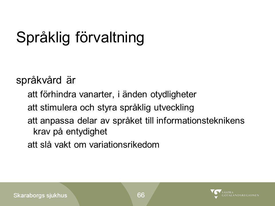 Skaraborgs sjukhus Språklig förvaltning språkvård är att förhindra vanarter, i änden otydligheter att stimulera och styra språklig utveckling att anpa