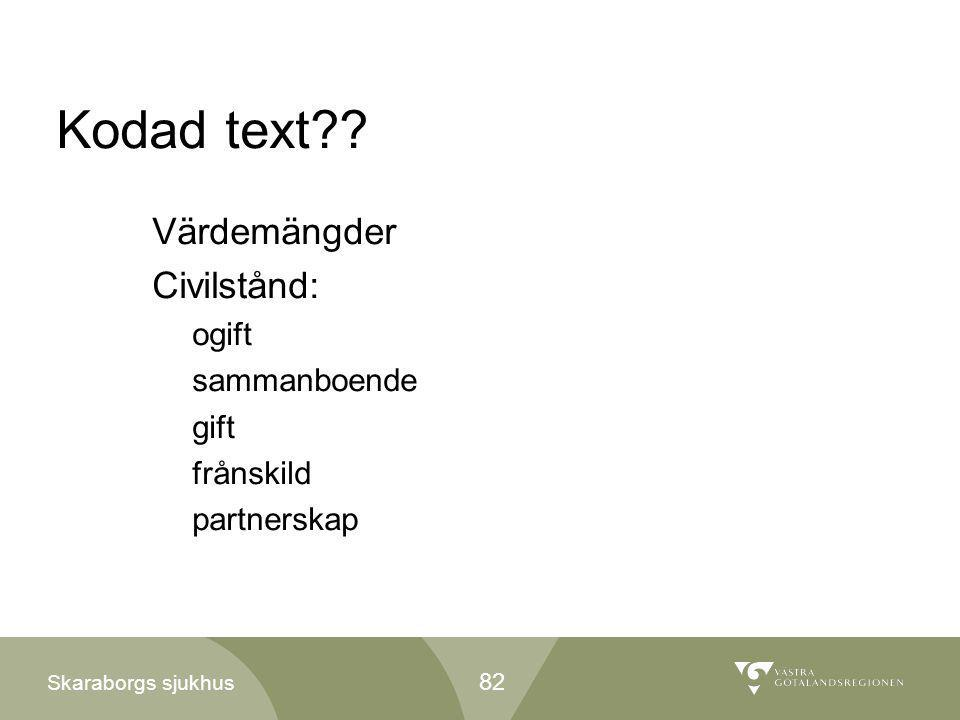 Skaraborgs sjukhus Kodad text?? Värdemängder Civilstånd: ogift sammanboende gift frånskild partnerskap 82