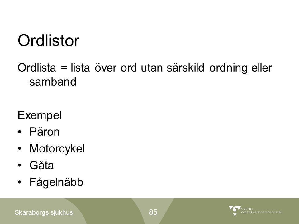 Skaraborgs sjukhus Ordlistor Ordlista = lista över ord utan särskild ordning eller samband Exempel •Päron •Motorcykel •Gåta •Fågelnäbb 85