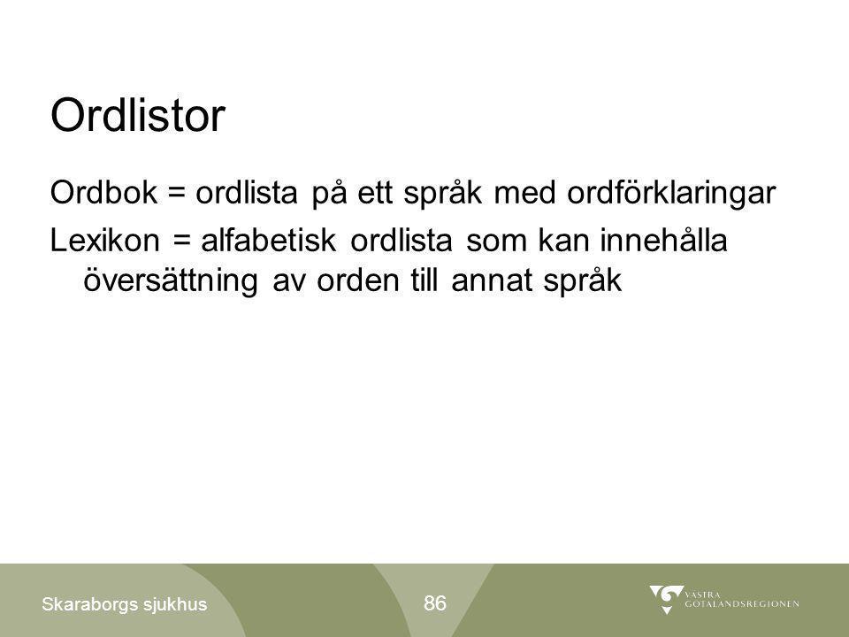 Skaraborgs sjukhus Ordlistor Ordbok = ordlista på ett språk med ordförklaringar Lexikon = alfabetisk ordlista som kan innehålla översättning av orden