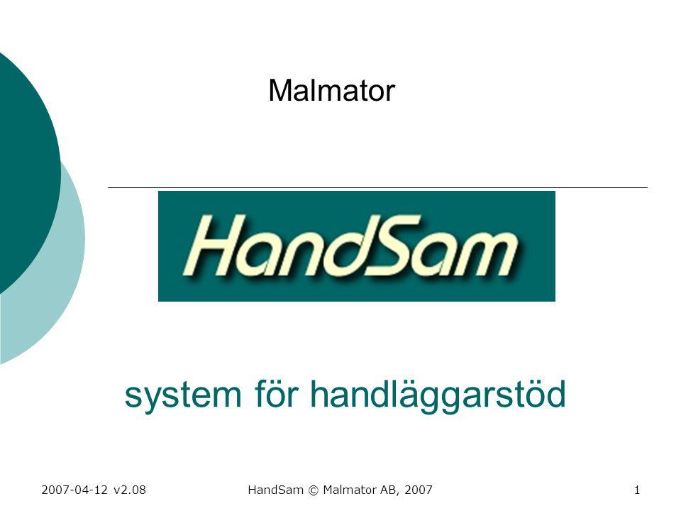2007-04-12 v2.08HandSam © Malmator AB, 20071 Malmator system för handläggarstöd
