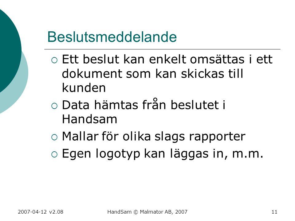 2007-04-12 v2.08HandSam © Malmator AB, 200711 Beslutsmeddelande  Ett beslut kan enkelt omsättas i ett dokument som kan skickas till kunden  Data häm