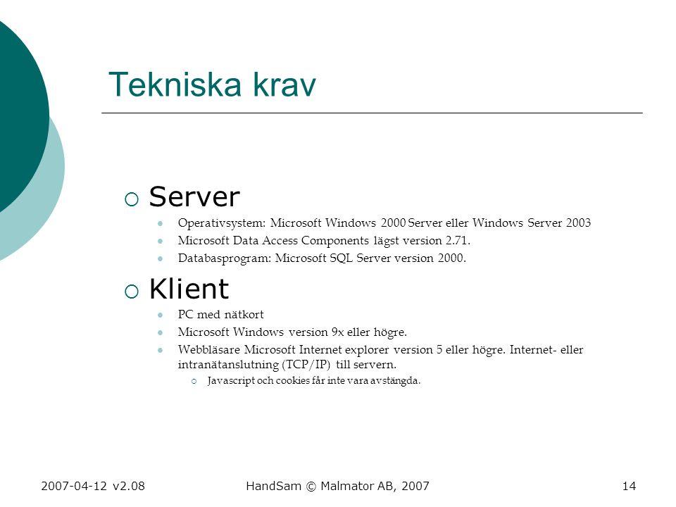 2007-04-12 v2.08HandSam © Malmator AB, 200714 Tekniska krav  Server  Operativsystem: Microsoft Windows 2000 Server eller Windows Server 2003  Micro