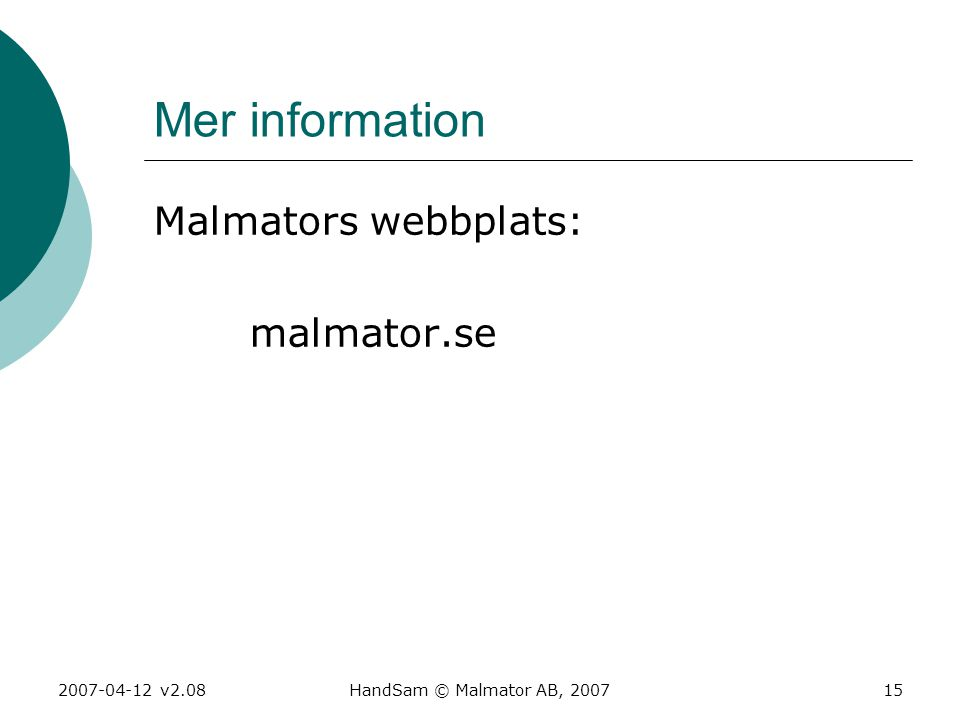 2007-04-12 v2.08HandSam © Malmator AB, 200715 Mer information Malmators webbplats: malmator.se