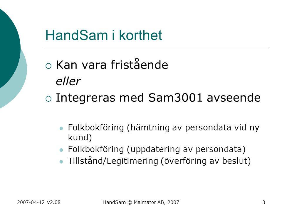 2007-04-12 v2.08HandSam © Malmator AB, 20073 HandSam i korthet  Kan vara fristående eller  Integreras med Sam3001 avseende  Folkbokföring (hämtning