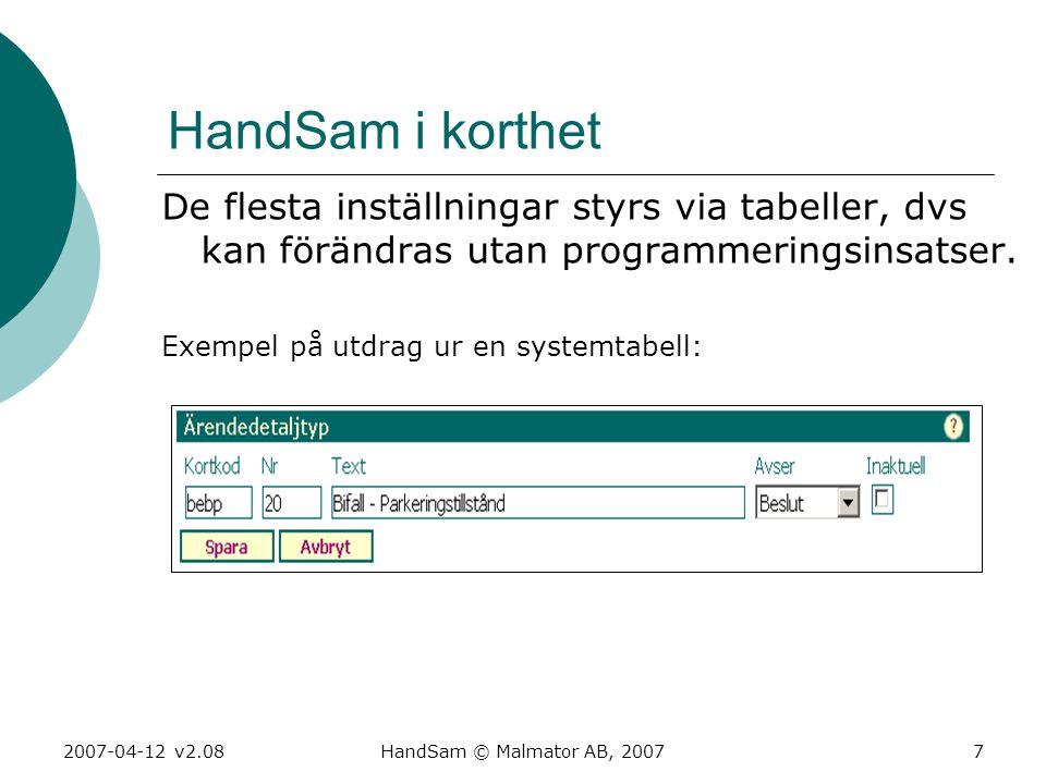 2007-04-12 v2.08HandSam © Malmator AB, 20077 HandSam i korthet De flesta inställningar styrs via tabeller, dvs kan förändras utan programmeringsinsats