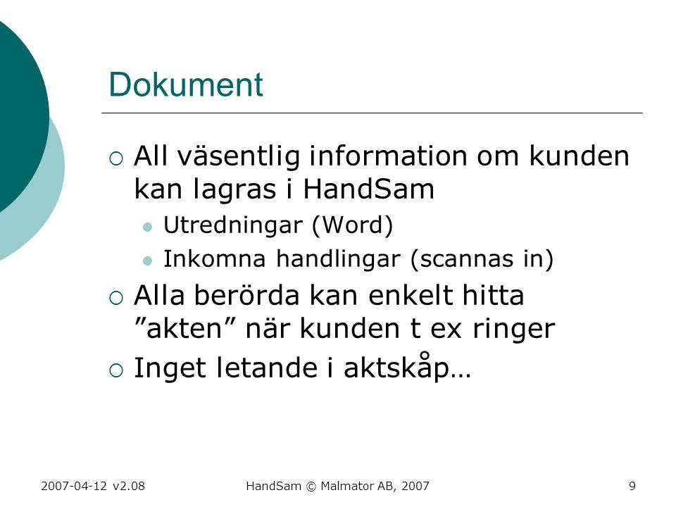 2007-04-12 v2.08HandSam © Malmator AB, 20079 Dokument  All väsentlig information om kunden kan lagras i HandSam  Utredningar (Word)  Inkomna handli