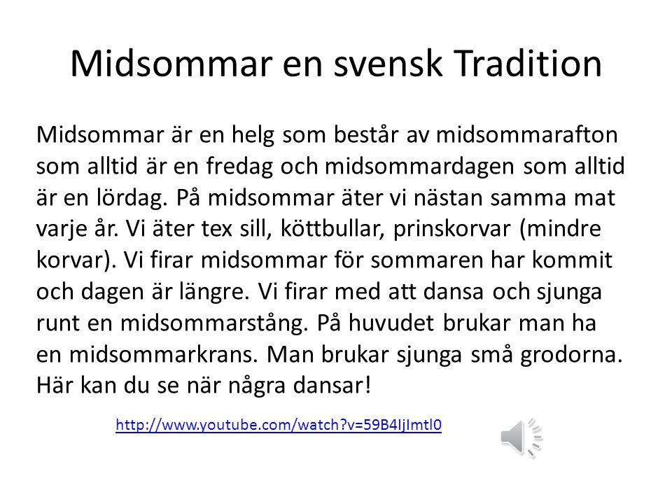 Midsommar en svensk Tradition Midsommar är en helg som består av midsommarafton som alltid är en fredag och midsommardagen som alltid är en lördag.