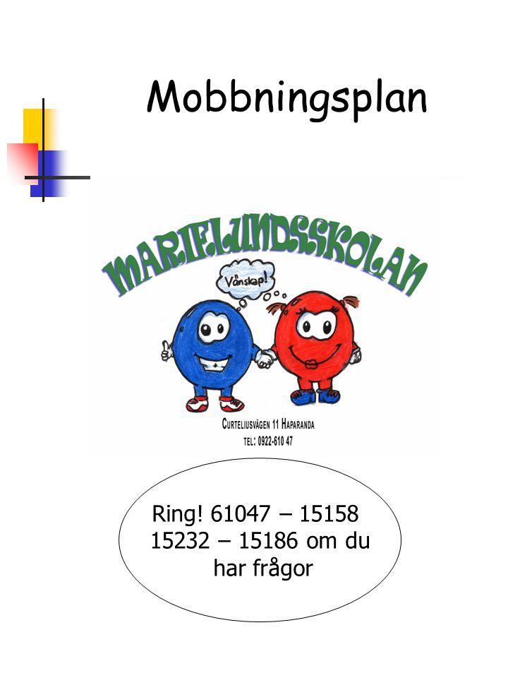 Ring! 61047 – 15158 15232 – 15186 om du har frågor Mobbningsplan