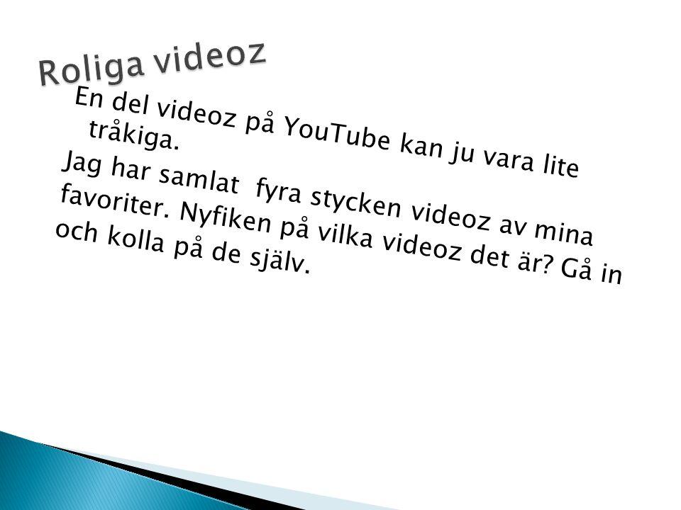 En del videoz på YouTube kan ju vara lite tråkiga.