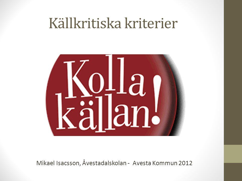 Källkritiska kriterier Mikael Isacsson, Åvestadalskolan - Avesta Kommun 2012